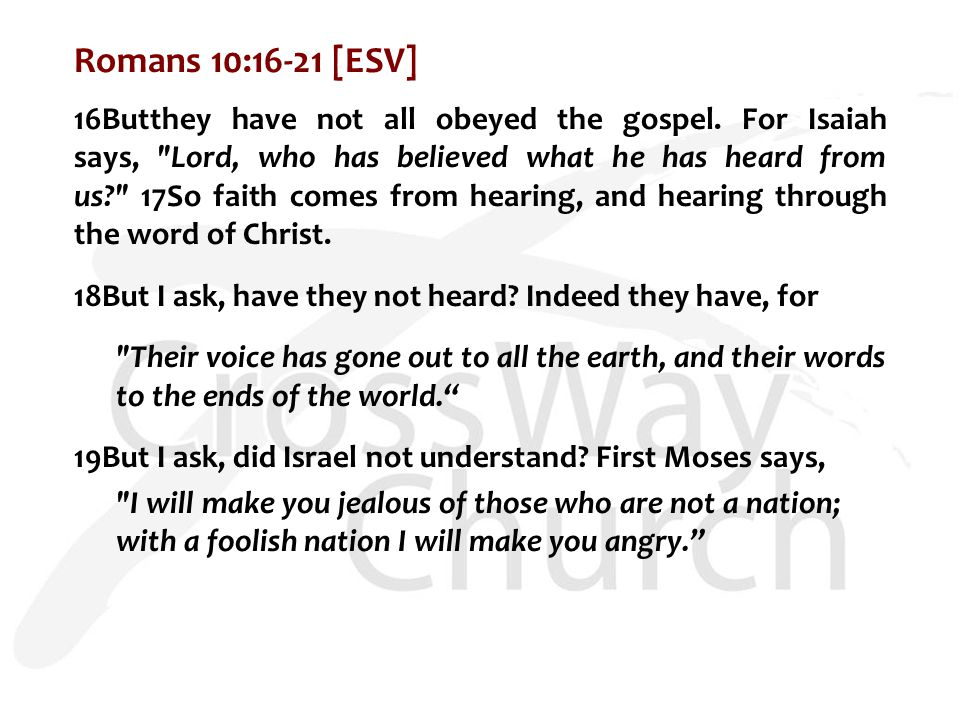 Romans 10:16-21 [ESV] 16Butthey have not all obeyed the gospel.