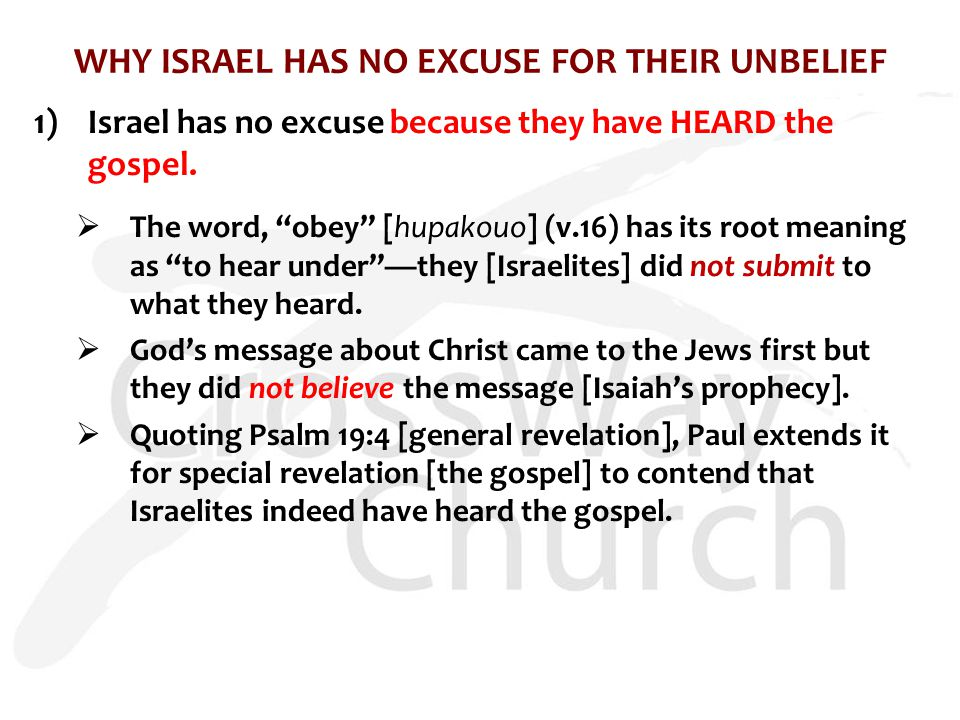 WHY ISRAEL HAS NO EXCUSE FOR THEIR UNBELIEF 1)Israel has no excuse because they have HEARD the gospel.
