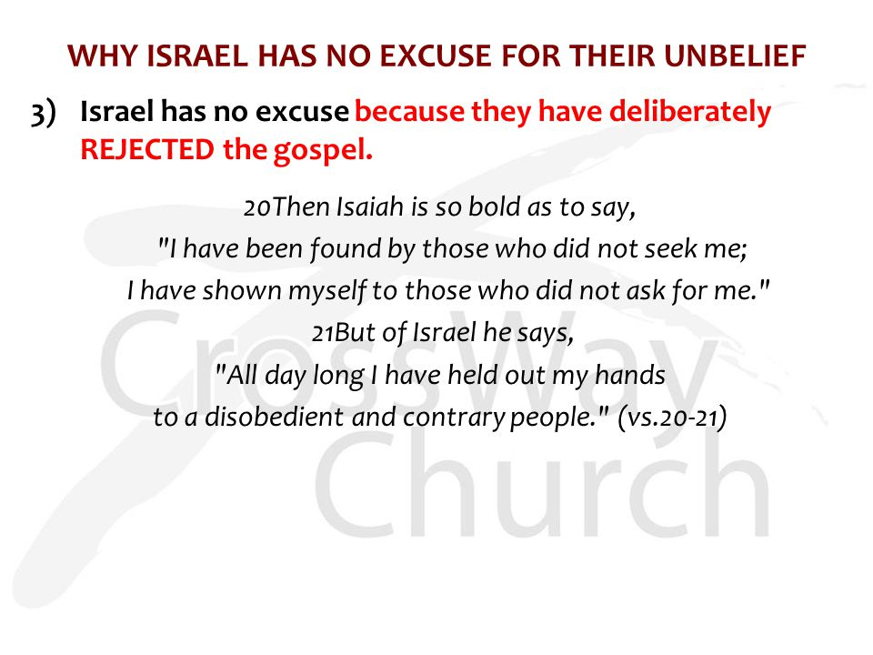 WHY ISRAEL HAS NO EXCUSE FOR THEIR UNBELIEF 3)Israel has no excuse because they have deliberately REJECTED the gospel.