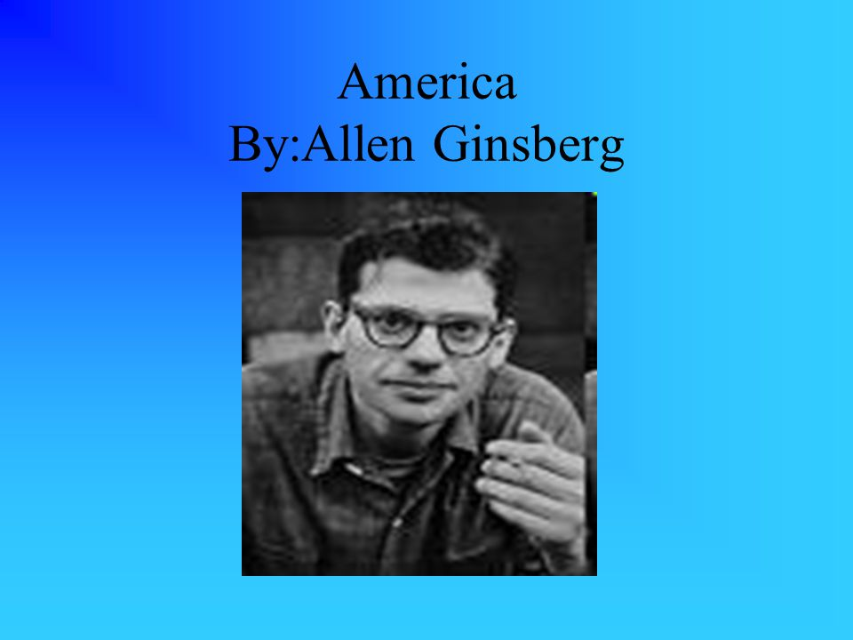America By:Allen Ginsberg