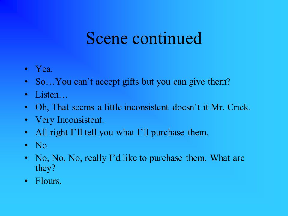 Scene continued Yea. So…You can't accept gifts but you can give them.
