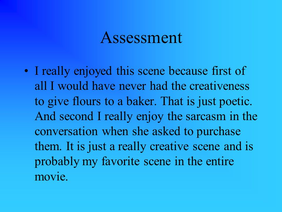 Assessment I really enjoyed this scene because first of all I would have never had the creativeness to give flours to a baker.