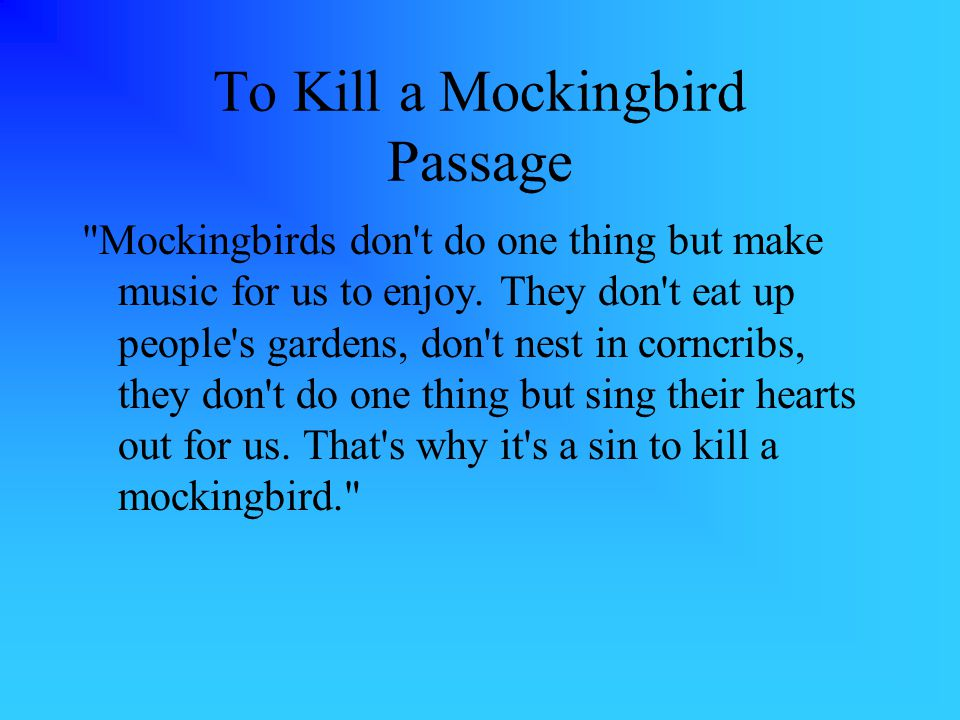 To Kill a Mockingbird Passage Mockingbirds don t do one thing but make music for us to enjoy.