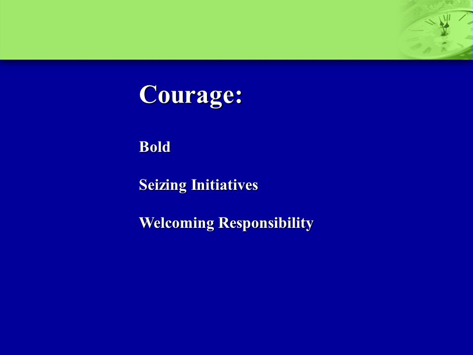 Bold Seizing Initiatives Welcoming Responsibility Courage: