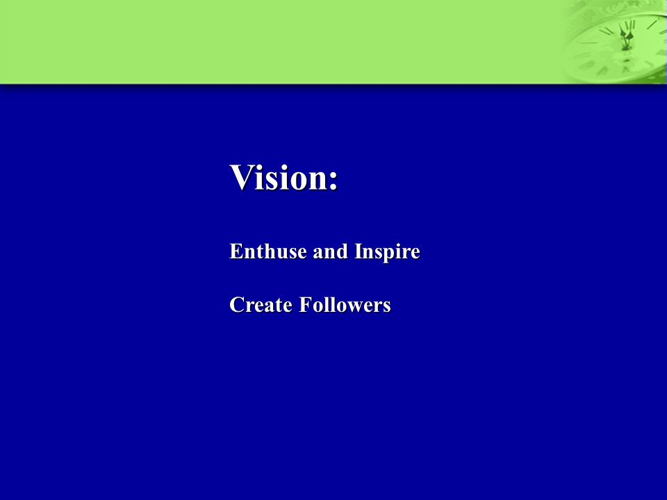 Vision: Enthuse and Inspire Create Followers