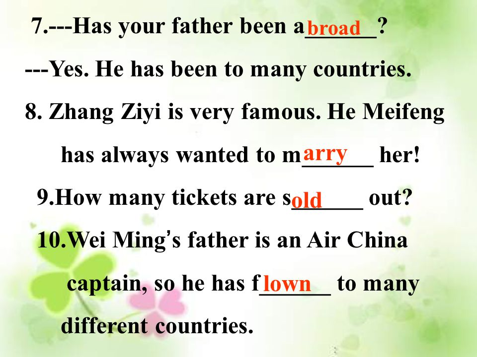 7.---Has your father been a______.---Yes. He has been to many countries.