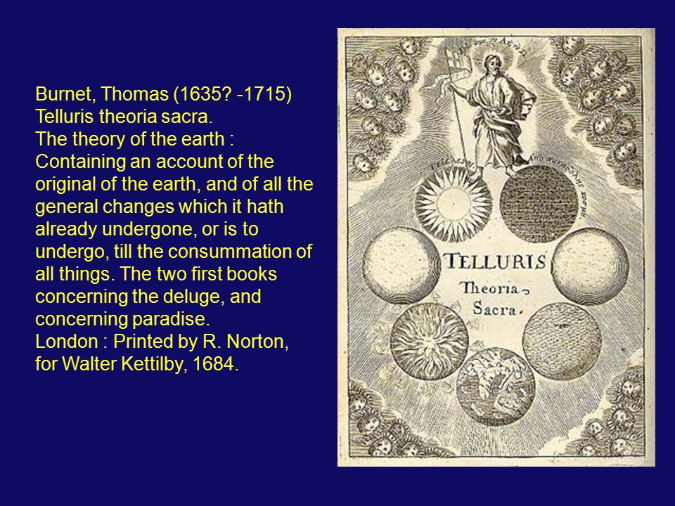 Burnet, Thomas (1635? -1715) Telluris theoria sacra. The theory of the earth : Containing an account of the original of the earth, and of all the gene