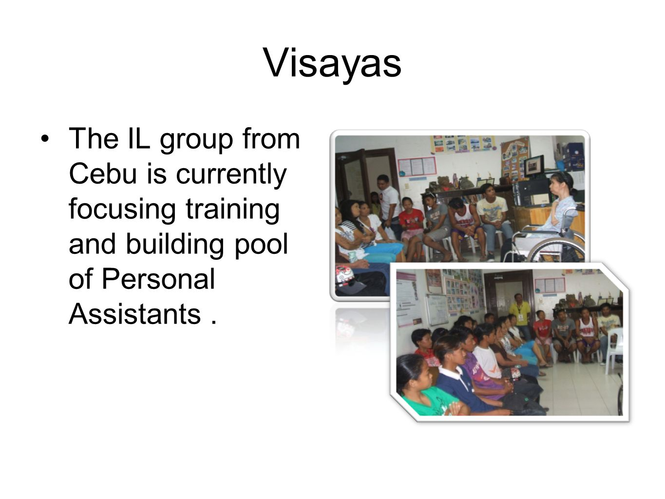 Visayas The IL group from Cebu is currently focusing training and building pool of Personal Assistants.