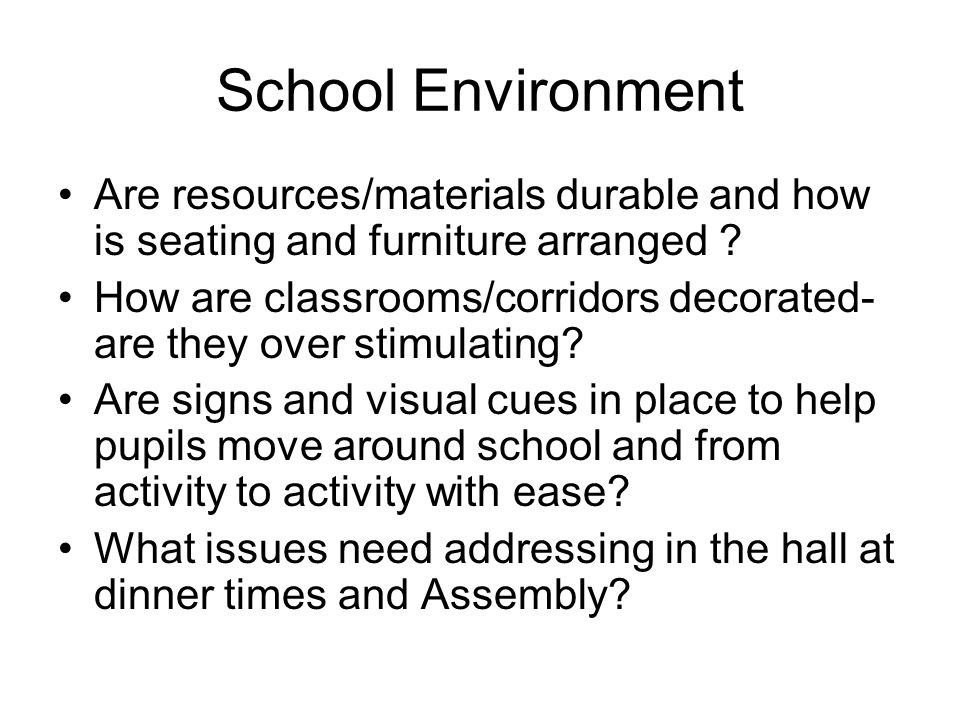 School Environment Are resources/materials durable and how is seating and furniture arranged .