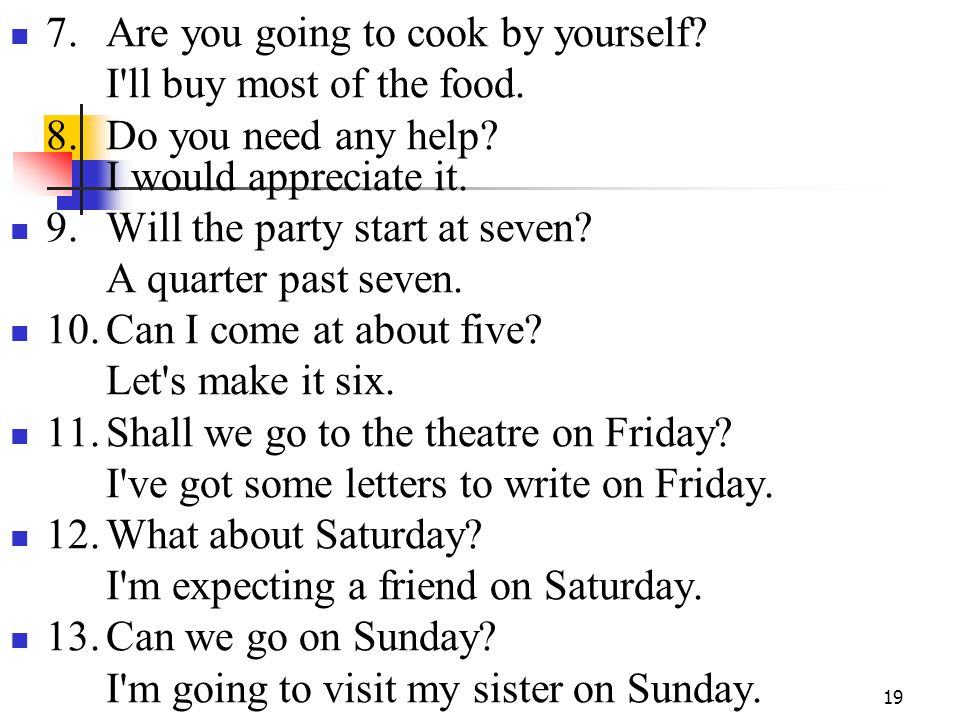19 7.Are you going to cook by yourself. I ll buy most of the food.