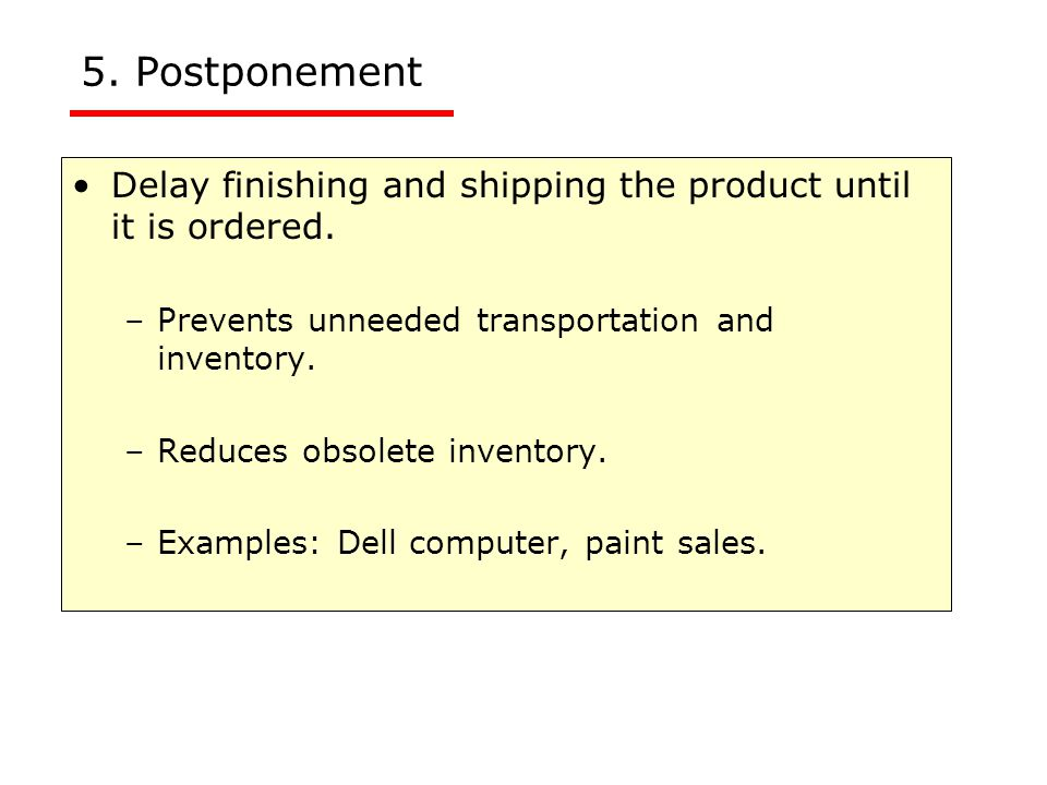 5. Postponement Delay finishing and shipping the product until it is ordered.