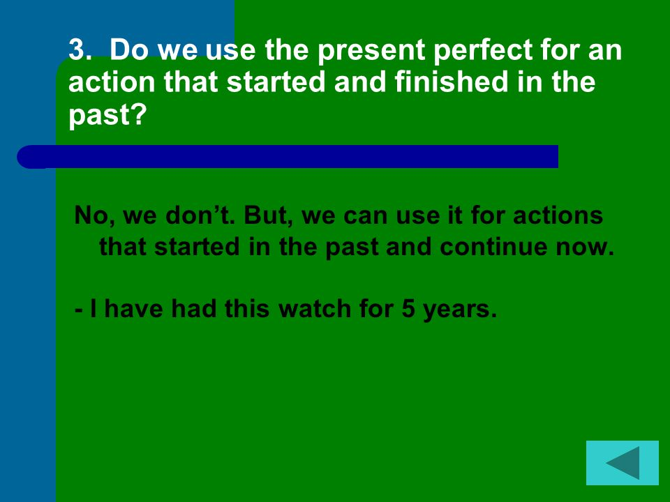 2.Do we use the present perfect to give extra details about our experiences in the past? No, we don't. Experience: I have been to New York Extra infor