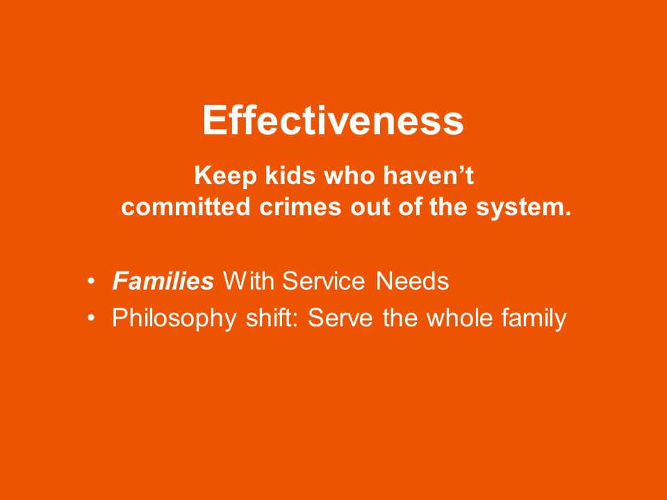 Effectiveness Keep kids who haven't committed crimes out of the system.