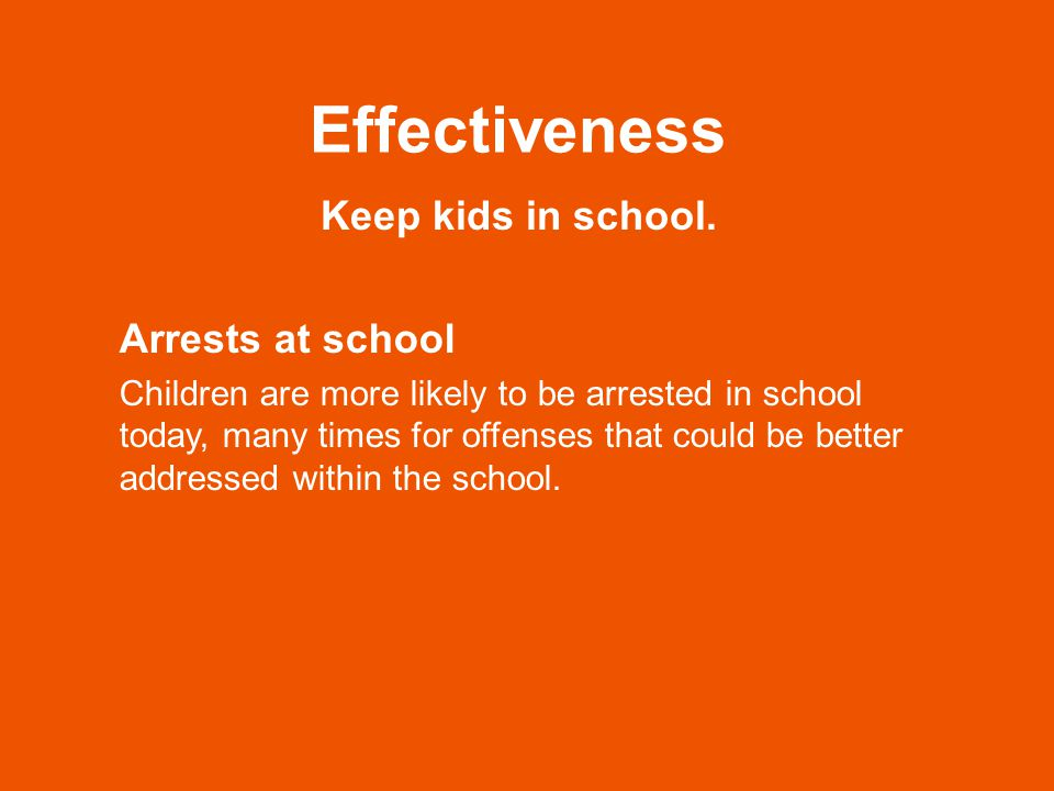 Effectiveness Keep kids in school.