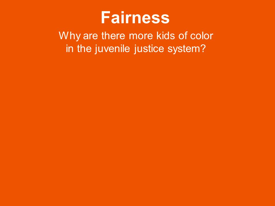 Fairness Why are there more kids of color in the juvenile justice system