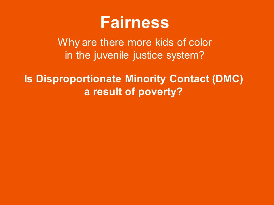 Fairness Why are there more kids of color in the juvenile justice system.