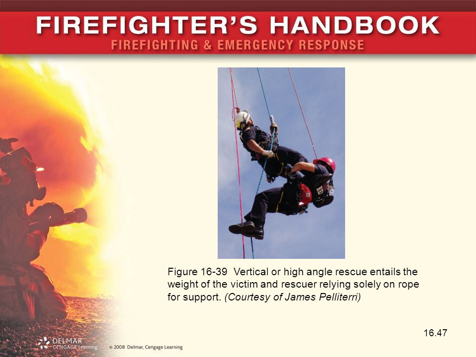 16.47 Figure 16-39 Vertical or high angle rescue entails the weight of the victim and rescuer relying solely on rope for support.