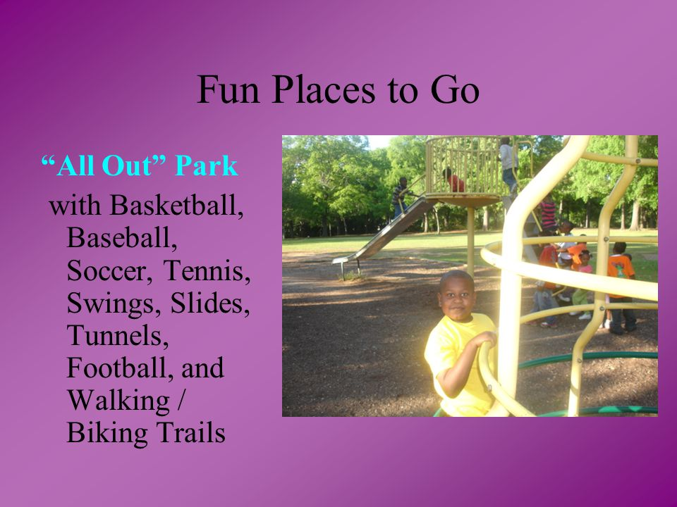 Fun Places to Go All Out Park with Basketball, Baseball, Soccer, Tennis, Swings, Slides, Tunnels, Football, and Walking / Biking Trails