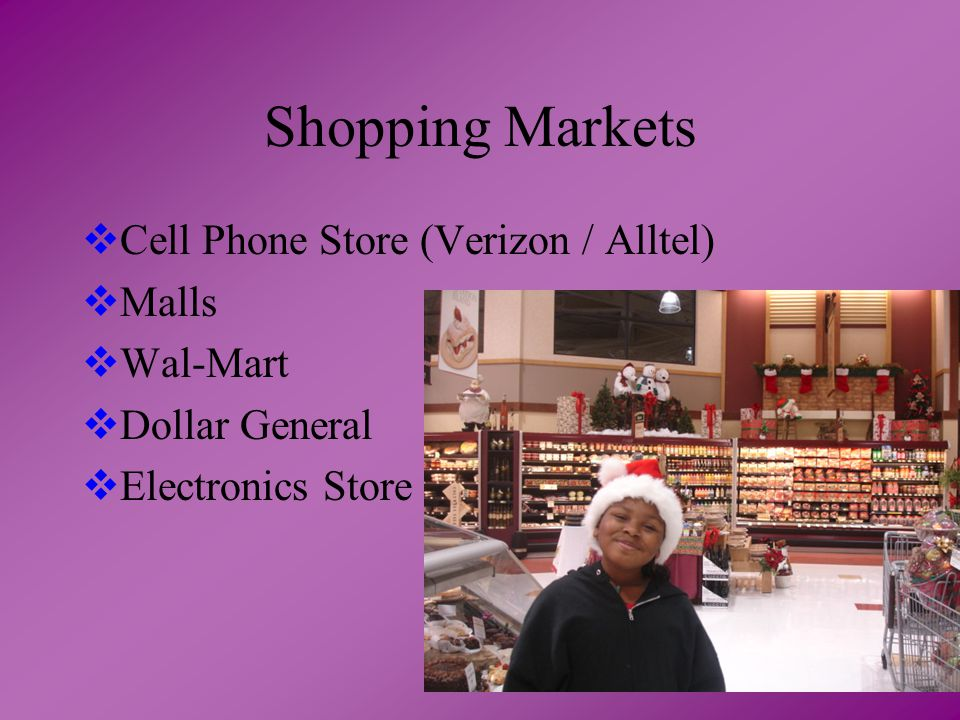 Shopping Markets  Cell Phone Store (Verizon / Alltel)  Malls  Wal-Mart  Dollar General  Electronics Store