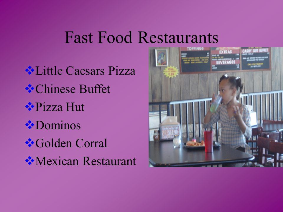 Fast Food Restaurants  Little Caesars Pizza  Chinese Buffet  Pizza Hut  Dominos  Golden Corral  Mexican Restaurant