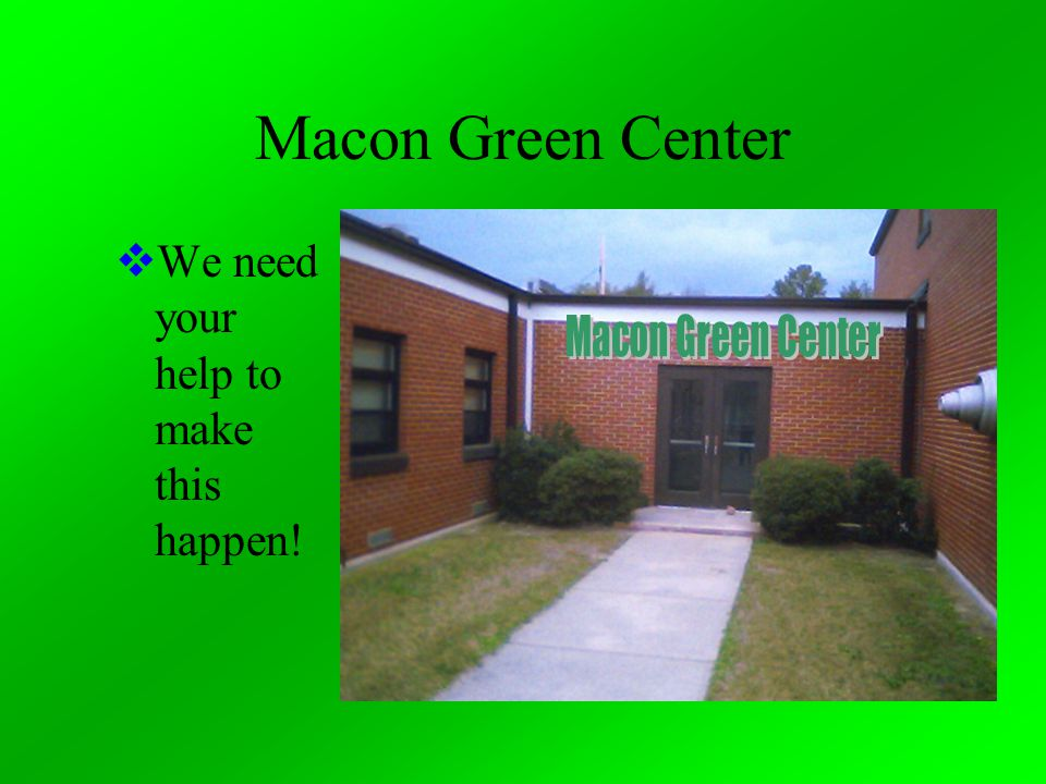 Macon Green Center  We need your help to make this happen!