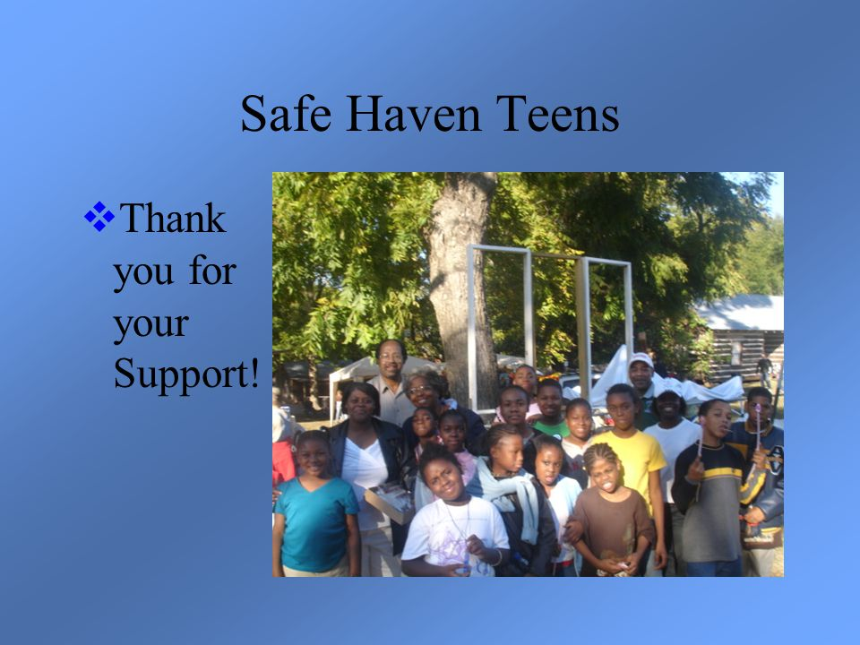 Safe Haven Teens  Thank you for your Support!