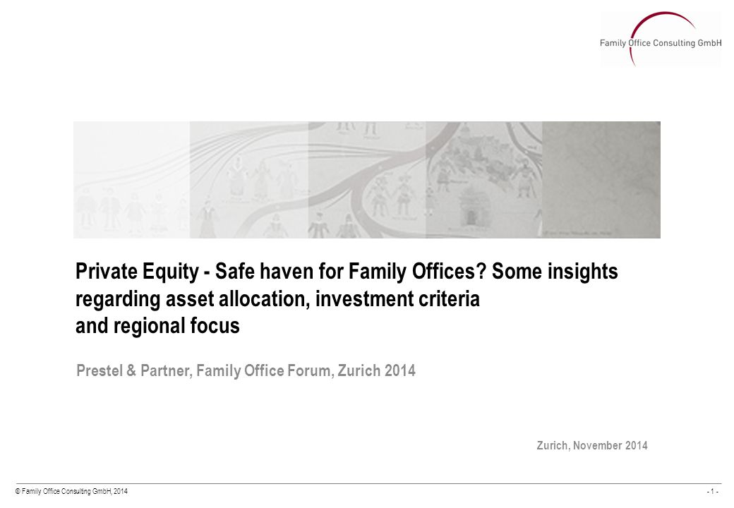 © Family Office Consulting GmbH, 2014- 1 - Prestel & Partner, Family Office Forum, Zurich 2014 Zurich, November 2014 Private Equity - Safe haven for F