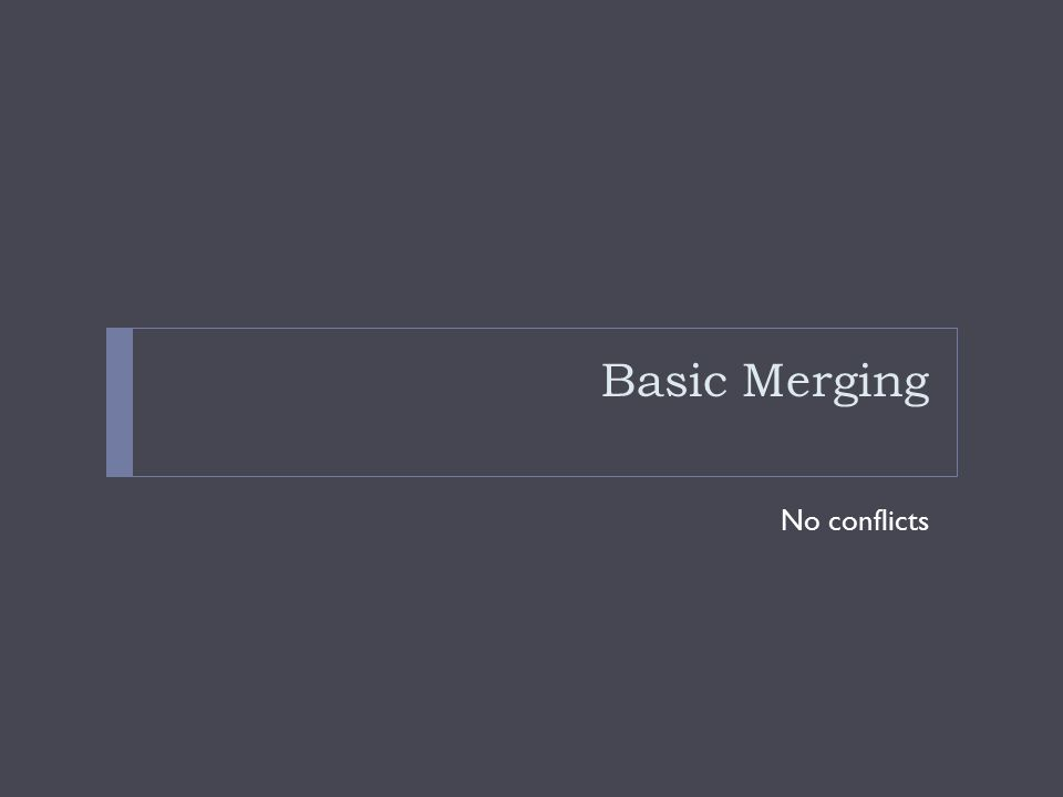 Basic Merging No conflicts