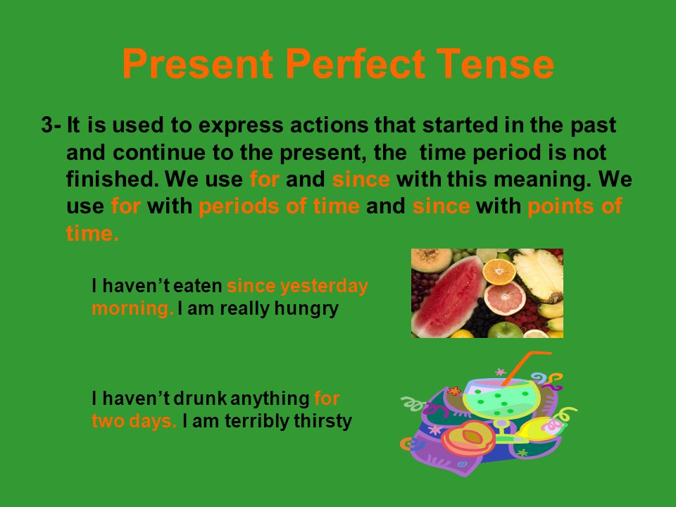Present Perfect Tense 3- It is used to express actions that started in the past and continue to the present, the time period is not finished. We use f