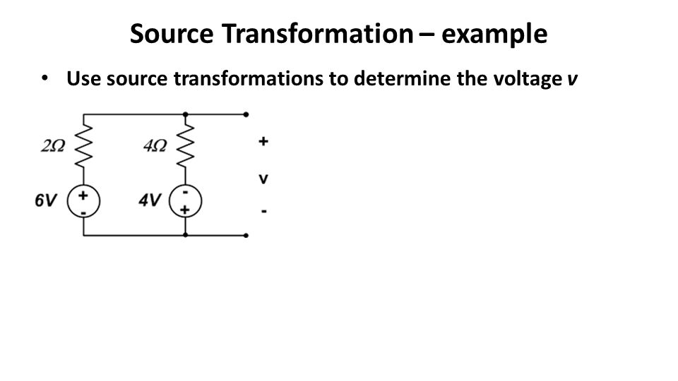 Source Transformation – example Use source transformations to determine the voltage v