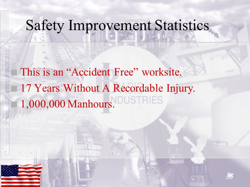 Safety Improvement Statistics n This is an Accident Free worksite.
