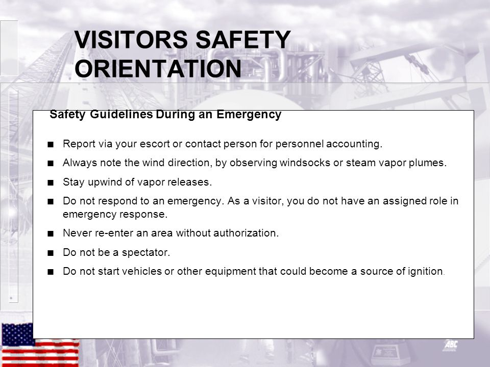 VISITORS SAFETY ORIENTATION n Report via your escort or contact person for personnel accounting.