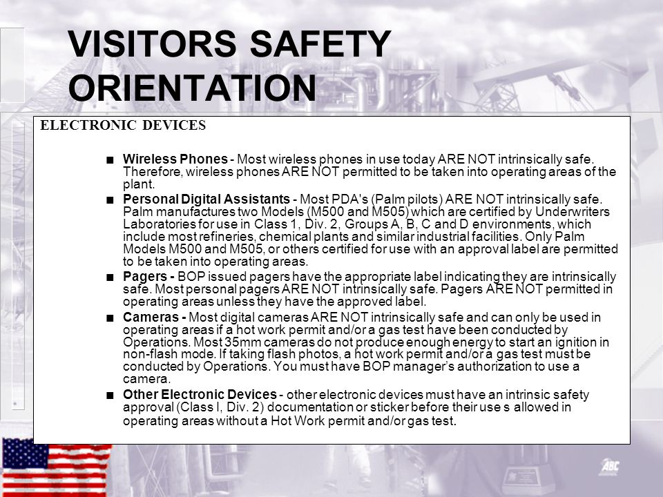 VISITORS SAFETY ORIENTATION ELECTRONIC DEVICES n Wireless Phones - Most wireless phones in use today ARE NOT intrinsically safe.