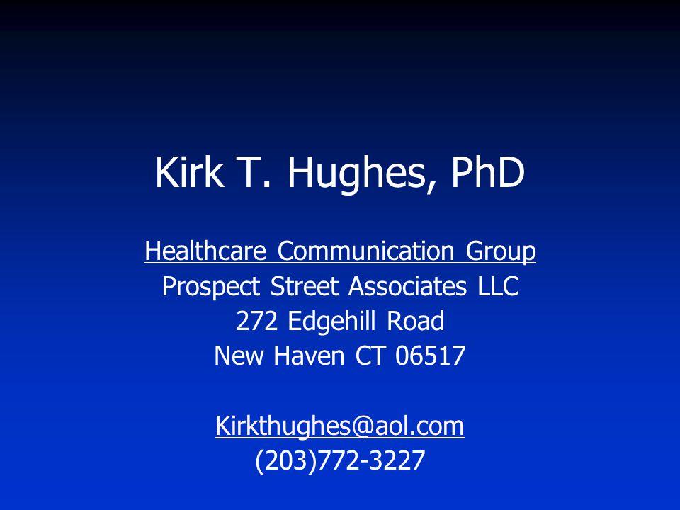 Kirk T. Hughes, PhD Healthcare Communication Group Prospect Street Associates LLC 272 Edgehill Road New Haven CT 06517 Kirkthughes@aol.com (203)772-32