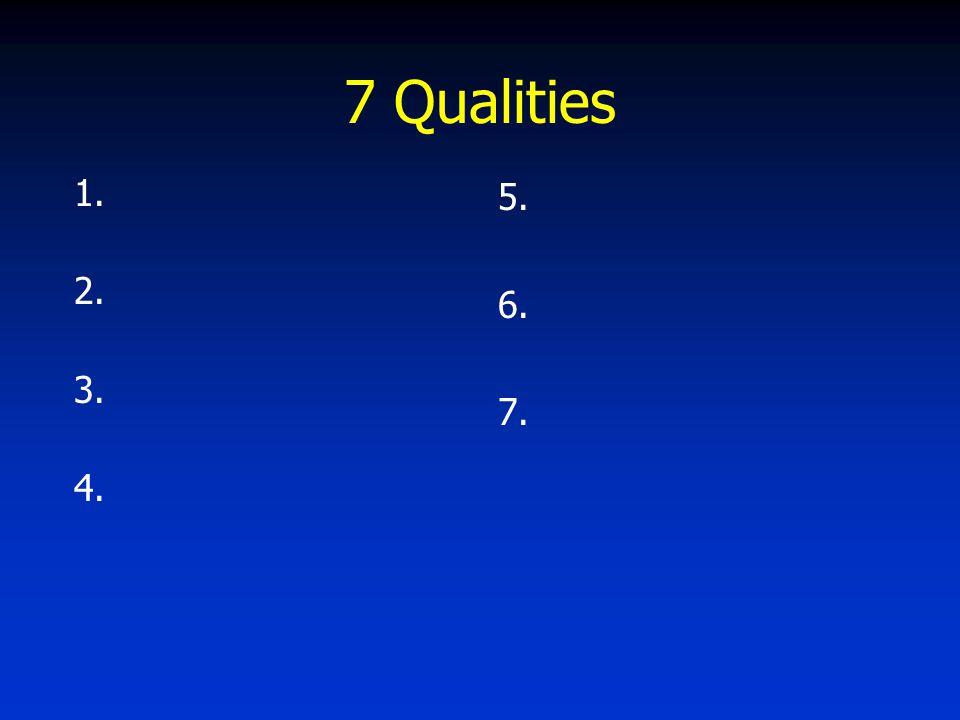7 Qualities 1. 2. 3. 4. 5. 6. 7.