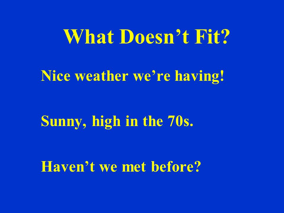 What Doesn't Fit Nice weather we're having! Sunny, high in the 70s. Haven't we met before