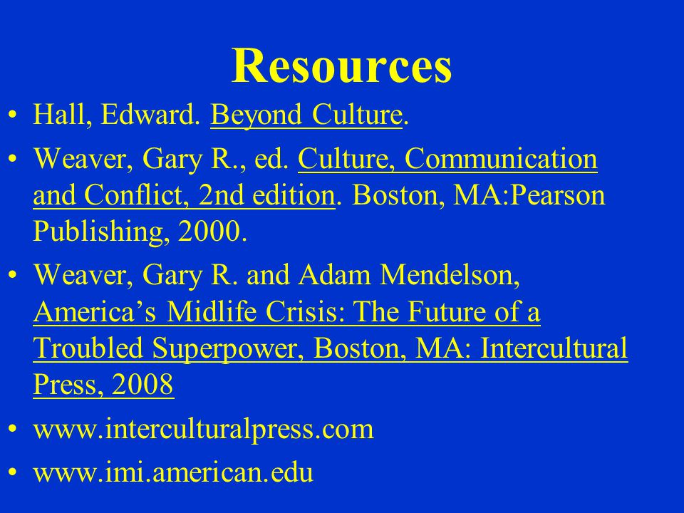Resources Hall, Edward. Beyond Culture. Weaver, Gary R., ed.