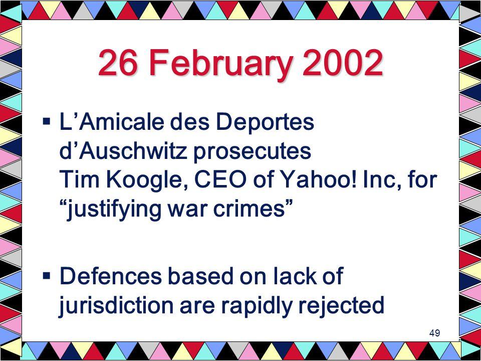 49 26 February 2002  L'Amicale des Deportes d'Auschwitz prosecutes Tim Koogle, CEO of Yahoo.