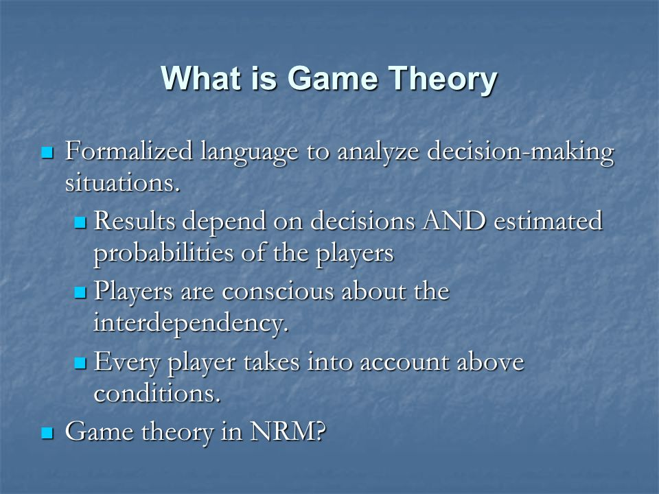 What is Game Theory Formalized language to analyze decision-making situations.