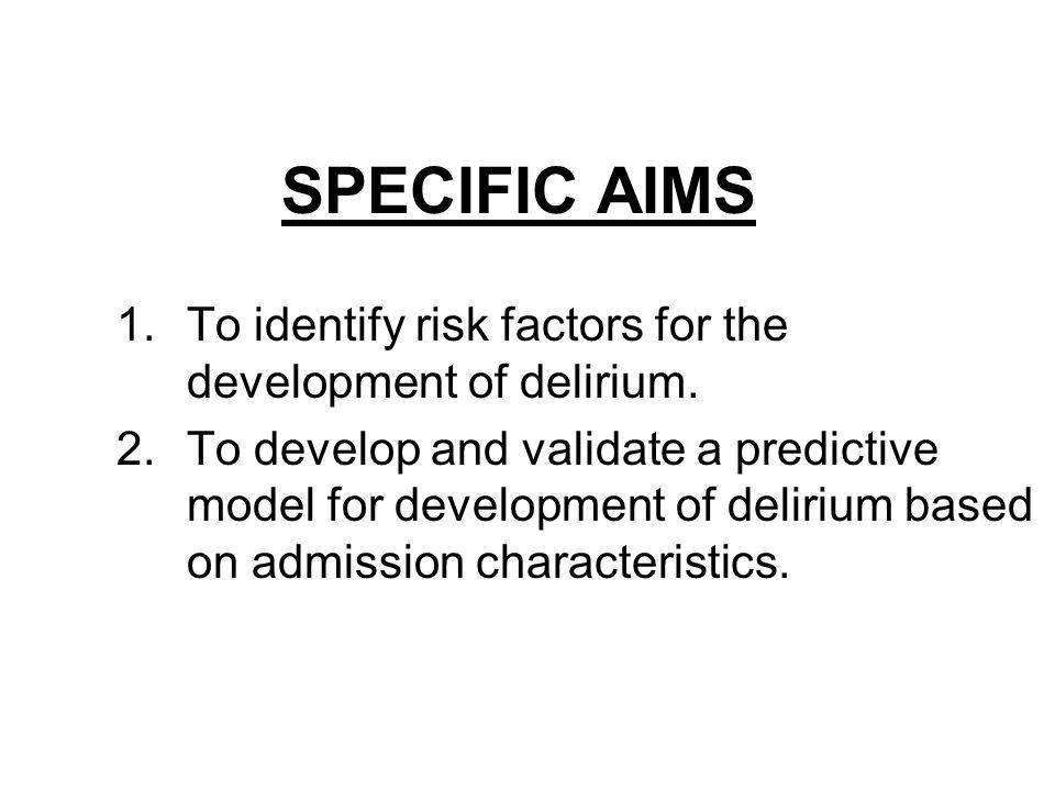 SPECIFIC AIMS 1.To identify risk factors for the development of delirium.