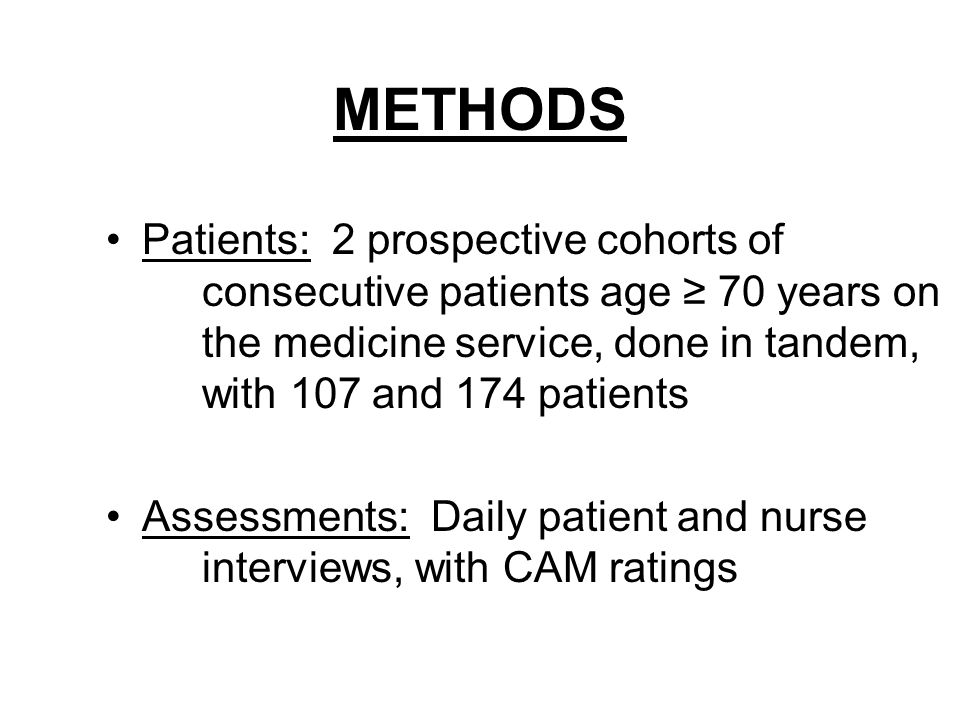 METHODS Patients: 2 prospective cohorts of consecutive patients age ≥ 70 years on the medicine service, done in tandem, with 107 and 174 patients Assessments: Daily patient and nurse interviews, with CAM ratings