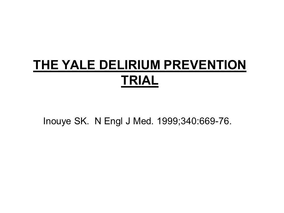 THE YALE DELIRIUM PREVENTION TRIAL Inouye SK. N Engl J Med. 1999;340:669-76.