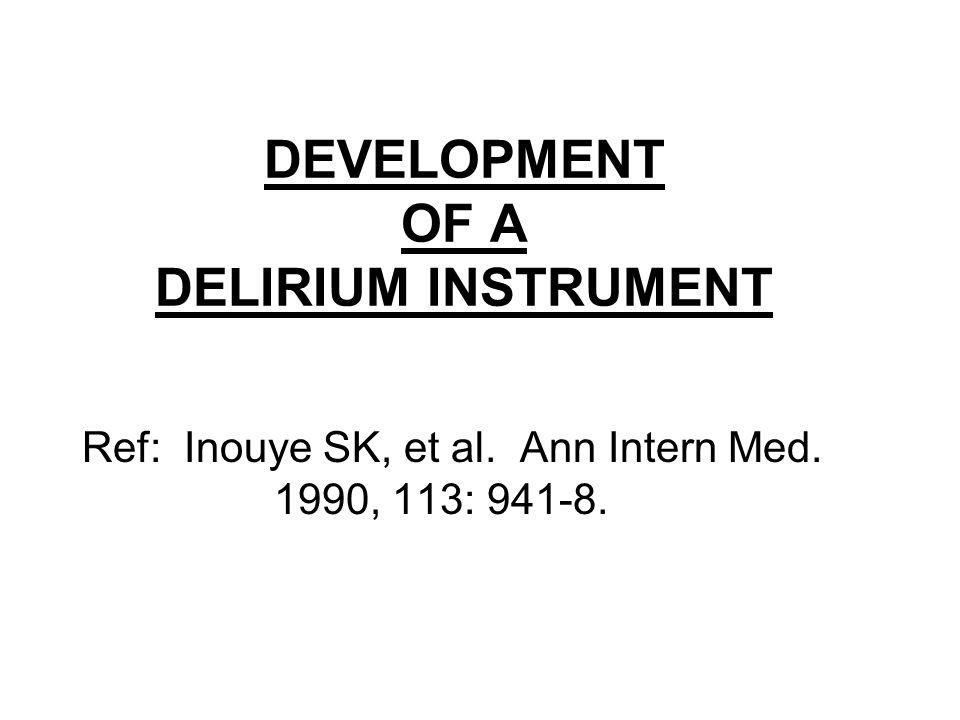 DEVELOPMENT OF A DELIRIUM INSTRUMENT Ref: Inouye SK, et al. Ann Intern Med. 1990, 113: 941-8.