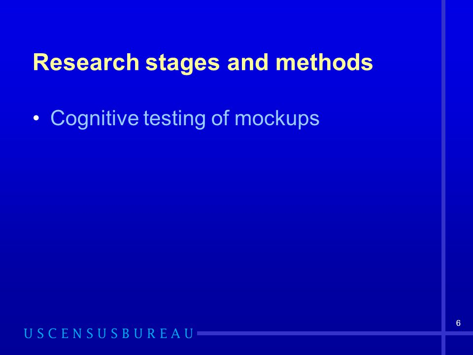 6 Research stages and methods Cognitive testing of mockups