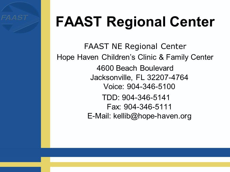 FAAST Regional Center FAAST NE Regional Center Hope Haven Children's Clinic & Family Center 4600 Beach Boulevard Jacksonville, FL 32207-4764 Voice: 904-346-5100 TDD: 904-346-5141 Fax: 904-346-5111 E-Mail: kellib@hope-haven.org