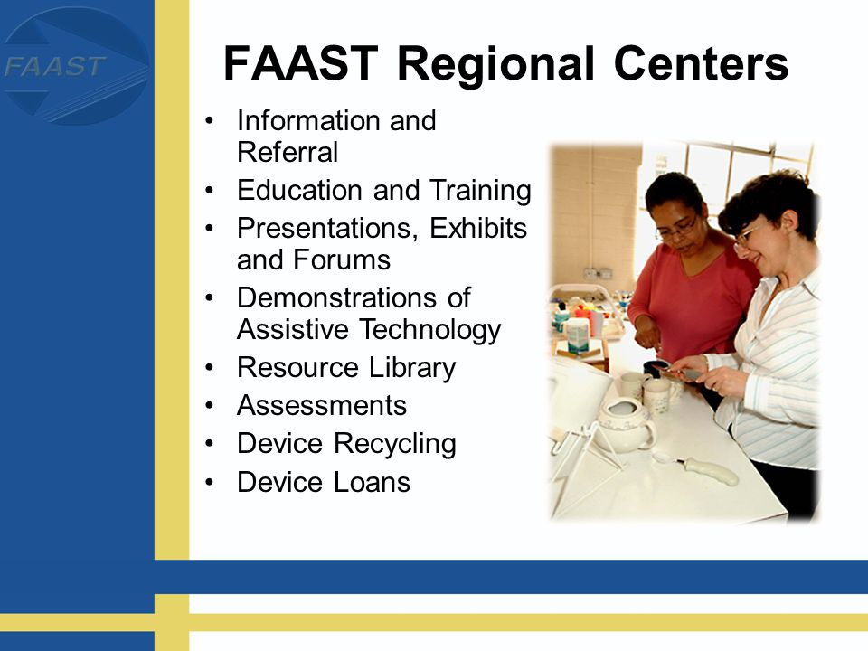FAAST ARDC Services Assistive Technology Demonstrations –AT Lab AAC Equipment Computer Software Computer Access Equipment Activities of Daily Living Equipment