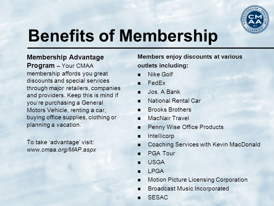 Membership Advantage Program – Your CMAA membership affords you great discounts and special services through major retailers, companies and providers.