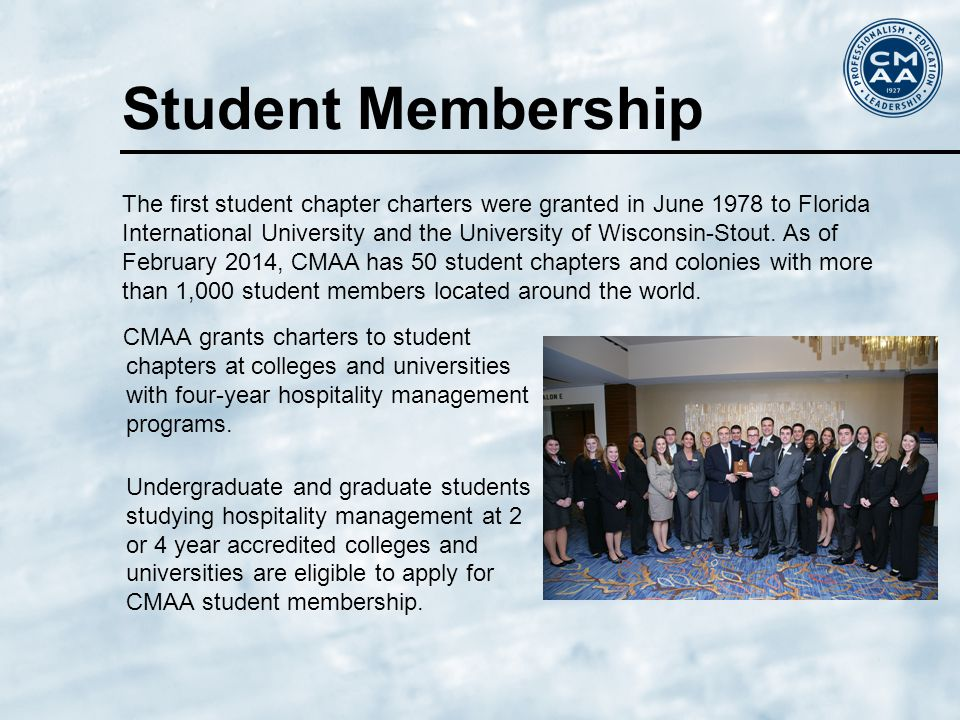 Student Membership CMAA grants charters to student chapters at colleges and universities with four-year hospitality management programs.
