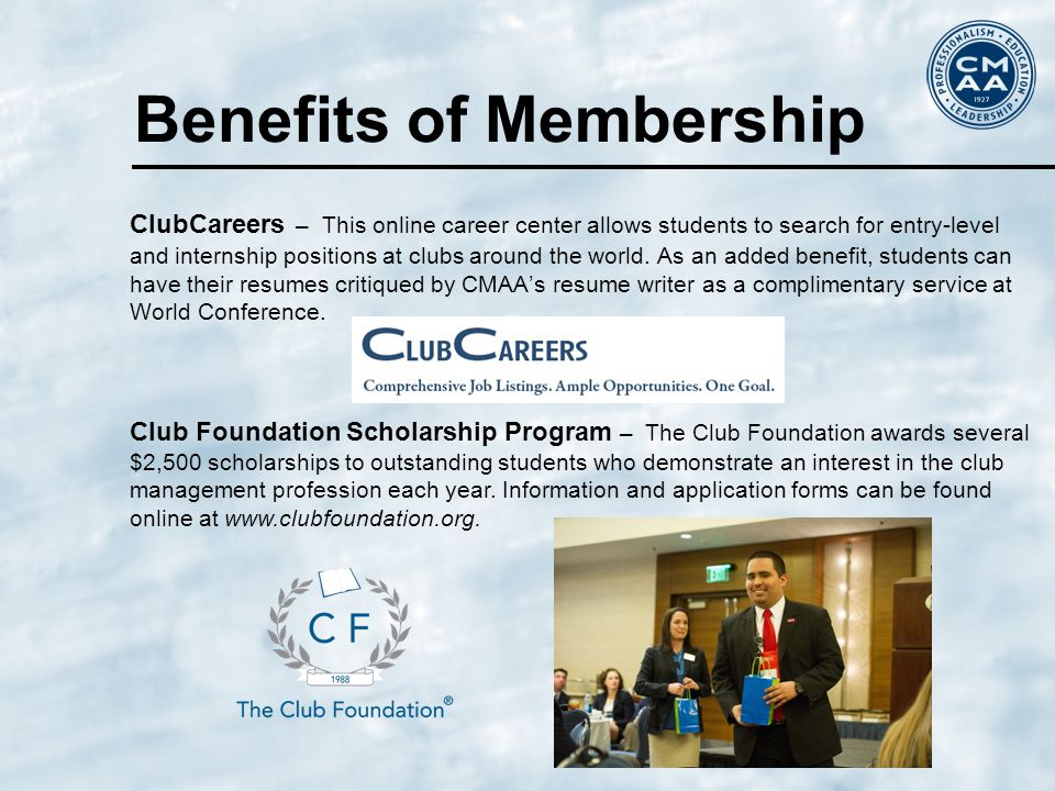 Benefits of Membership ClubCareers – This online career center allows students to search for entry-level and internship positions at clubs around the world.
