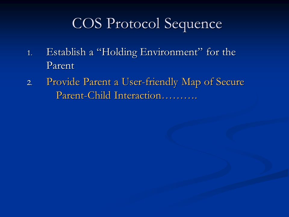 COS Protocol Sequence 1.Establish a Holding Environment for the Parent 2.
